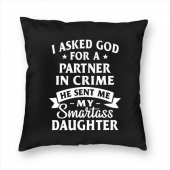 """I Asked God For A Partner In Crime He Send Me My S Pillow Cover (18""""x18"""")"""